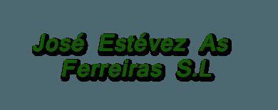José Estévez As Ferreiras S.L